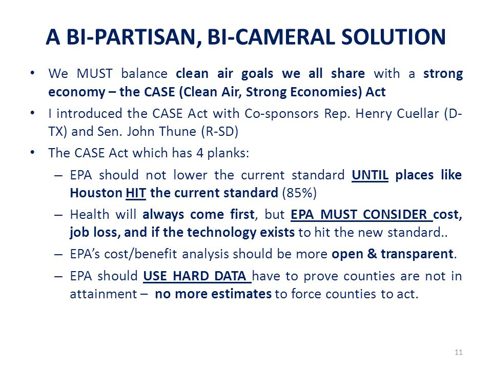 A BI-PARTISAN, BI-CAMERAL SOLUTION We MUST balance clean air goals we all share with a strong economy – the CASE (Clean Air, Strong Economies) Act I introduced the CASE Act with Co-sponsors Rep.