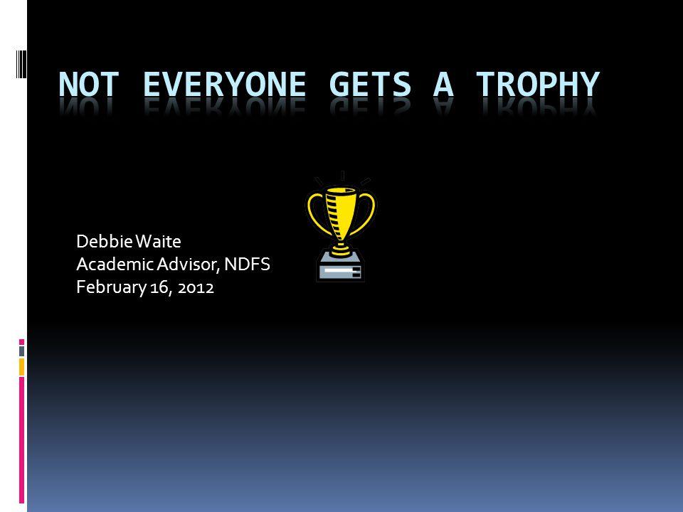 Debbie Waite Academic Advisor, NDFS February 16, 2012