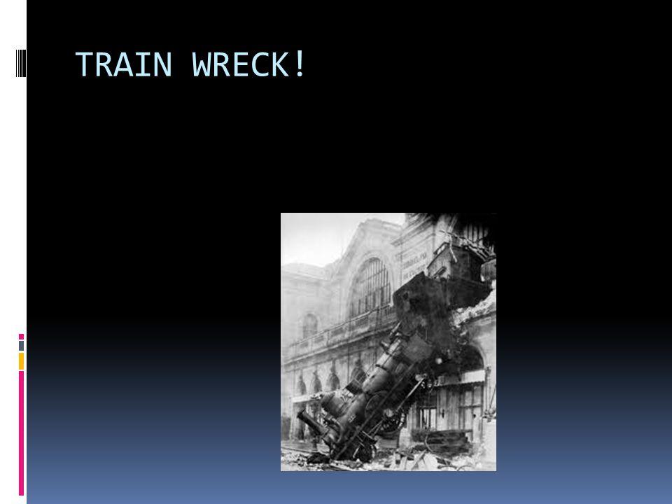 TRAIN WRECK!