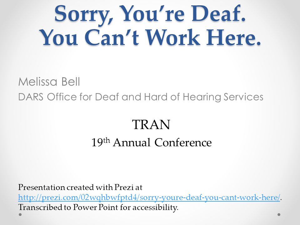 Sorry, You're Deaf. You Can't Work Here. Melissa Bell DARS Office for Deaf and Hard of Hearing Services TRAN 19 th Annual Conference Presentation crea