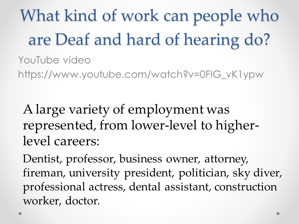 What kind of work can people who are Deaf and hard of hearing do? YouTube video https://www.youtube.com/watch?v=0FIG_vK1ypw A large variety of employm