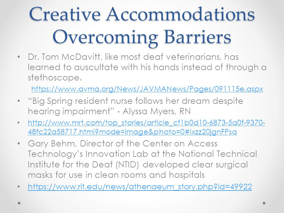 Creative Accommodations Overcoming Barriers Dr. Tom McDavitt, like most deaf veterinarians, has learned to auscultate with his hands instead of throug