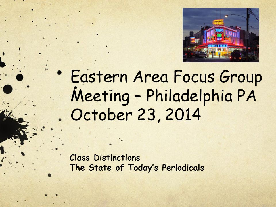 Eastern Area Focus Group Meeting – Philadelphia PA October 23, 2014 Class Distinctions The State of Today's Periodicals