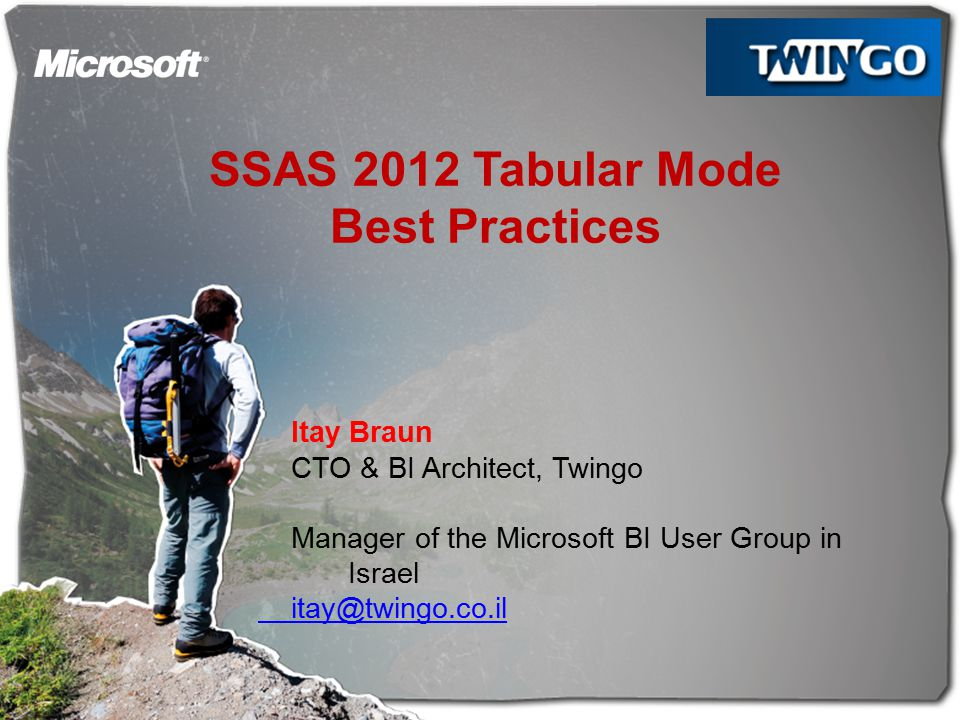 SSAS 2012 Tabular Mode Best Practices Itay Braun CTO & BI Architect, Twingo Manager of the Microsoft BI User Group in Israel itay@twingo.co.il