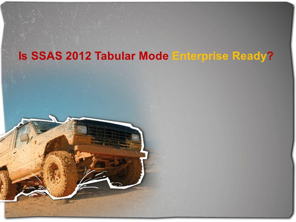 Is SSAS 2012 Tabular Mode Enterprise Ready?