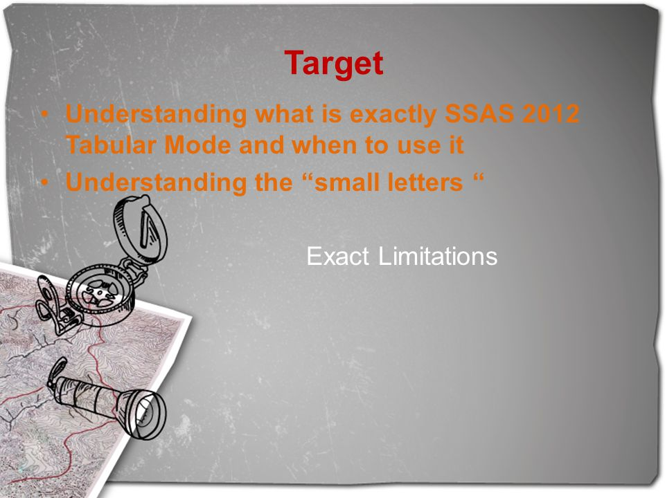 """Target Understanding what is exactly SSAS 2012 Tabular Mode and when to use it Understanding the """"small letters """" Exact Limitations"""