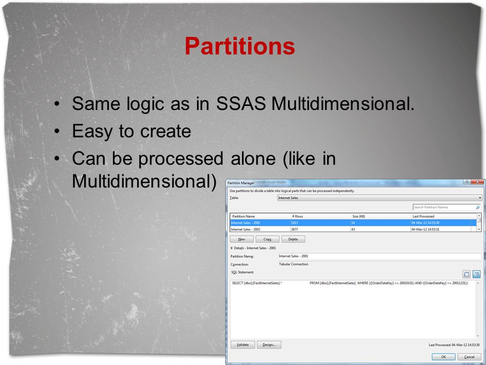 Partitions Same logic as in SSAS Multidimensional. Easy to create Can be processed alone (like in Multidimensional)