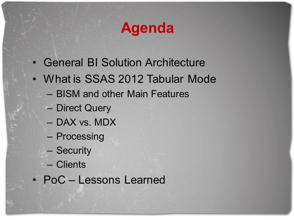 Agenda General BI Solution Architecture What is SSAS 2012 Tabular Mode –BISM and other Main Features –Direct Query –DAX vs.