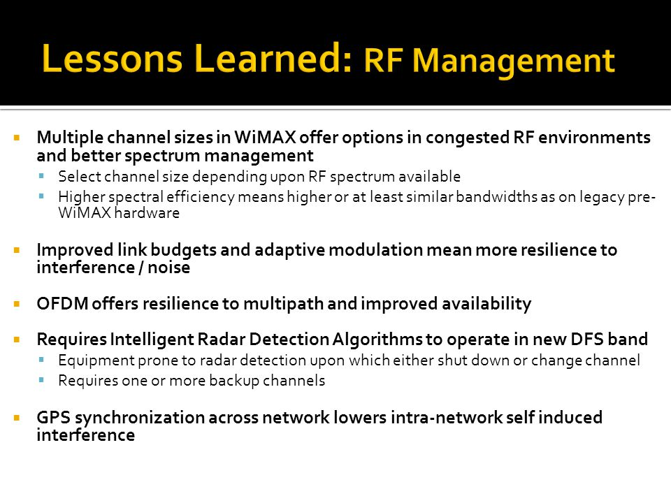  Multiple channel sizes in WiMAX offer options in congested RF environments and better spectrum management  Select channel size depending upon RF sp