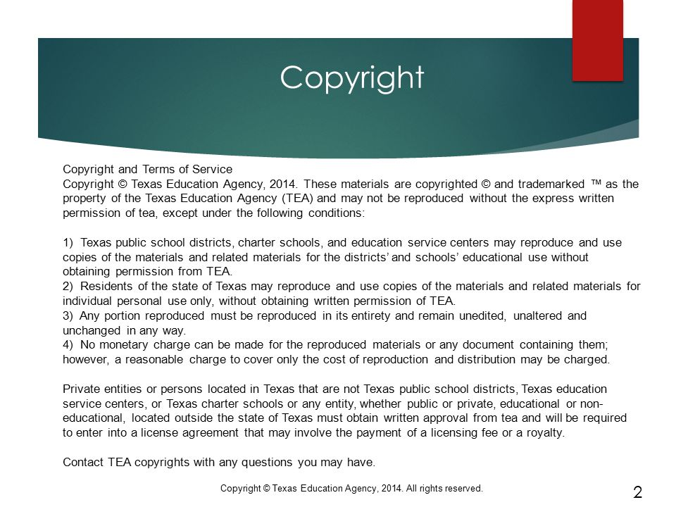 Copyright Copyright and Terms of Service Copyright © Texas Education Agency, 2014. These materials are copyrighted © and trademarked ™ as the property