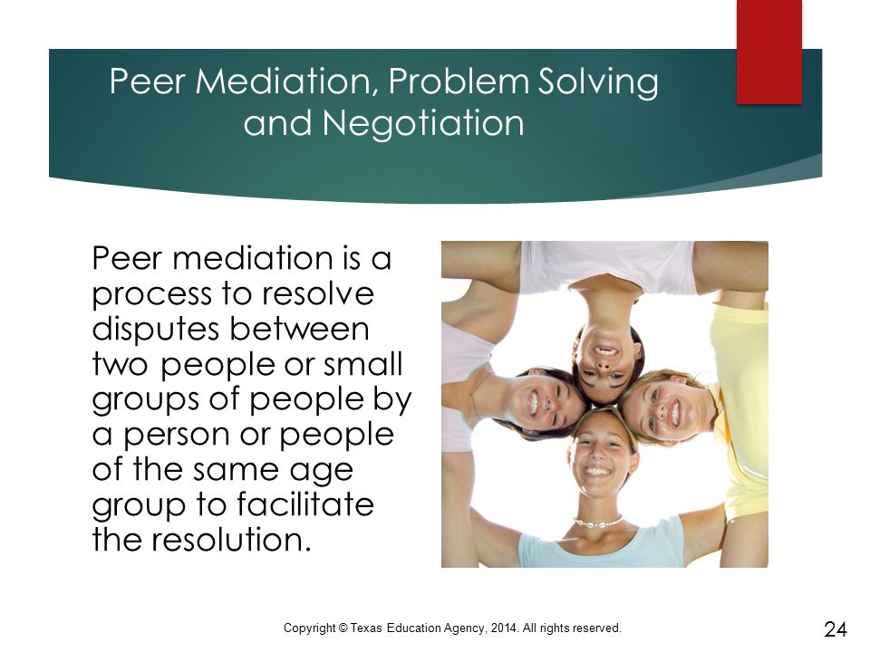 Peer Mediation, Problem Solving and Negotiation Peer mediation is a process to resolve disputes between two people or small groups of people by a pers