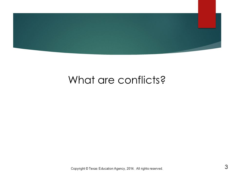 What are conflicts? Copyright © Texas Education Agency, 2014. All rights reserved. 3