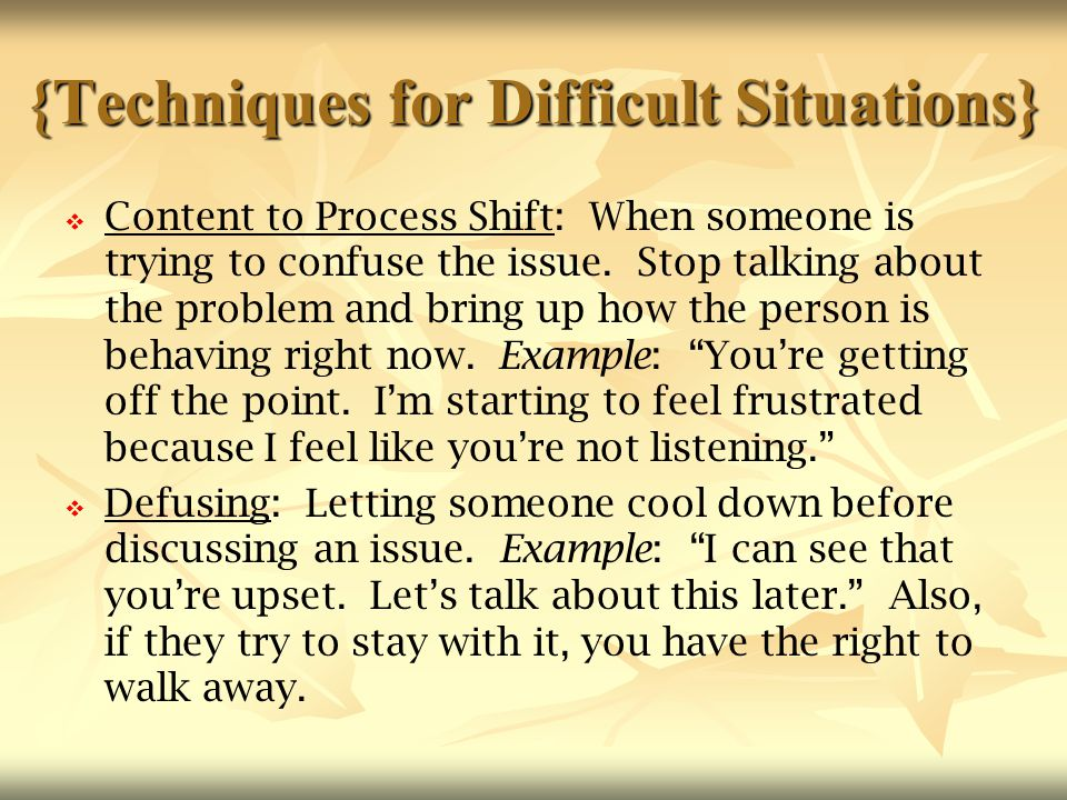 {Techniques for Difficult Situations}   Content to Process Shift: When someone is trying to confuse the issue. Stop talking about the problem and br