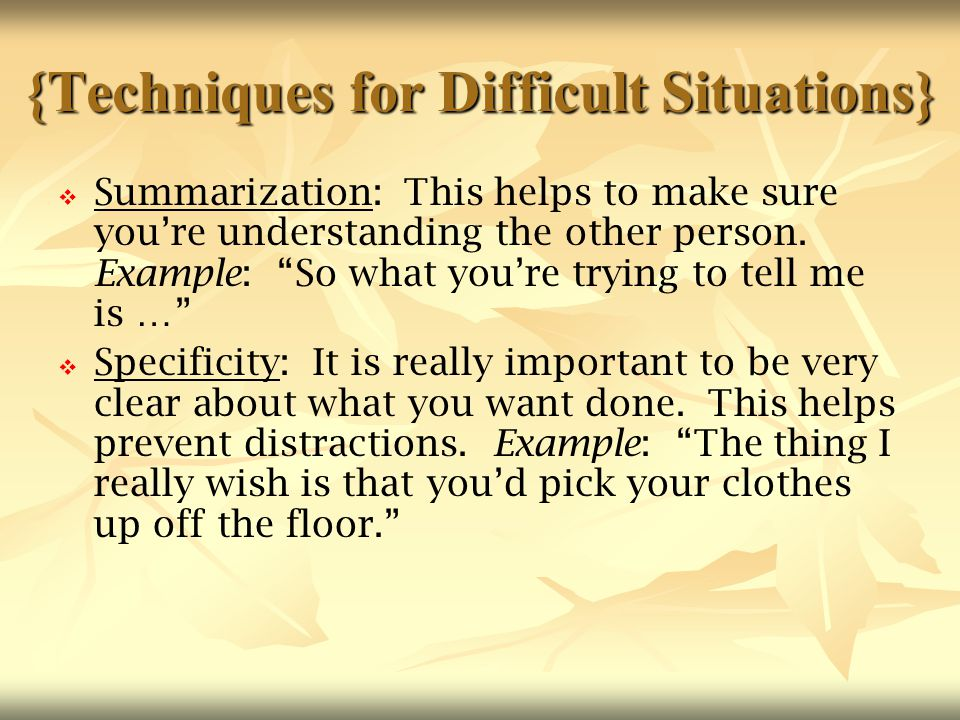 """{Techniques for Difficult Situations}   Summarization: This helps to make sure you're understanding the other person. Example: """"So what you're tryin"""