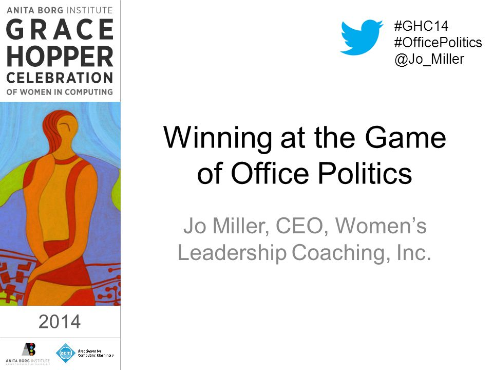 2014 Winning at the Game of Office Politics Jo Miller, CEO, Women's Leadership Coaching, Inc.