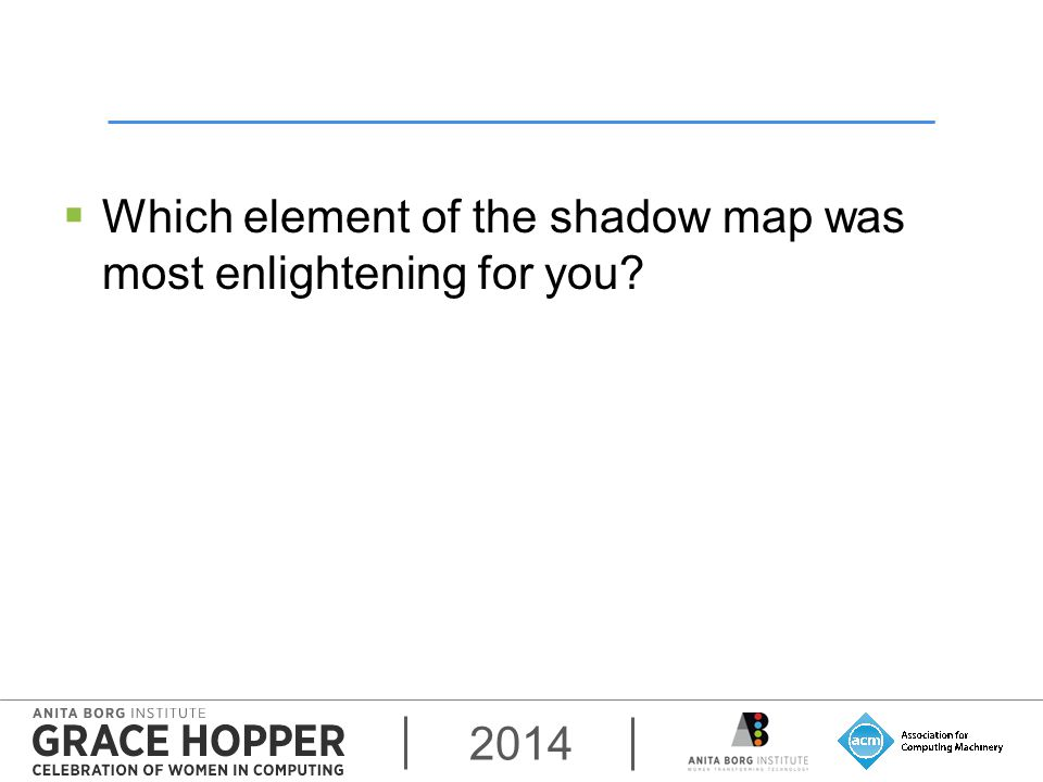 2014  Which element of the shadow map was most enlightening for you