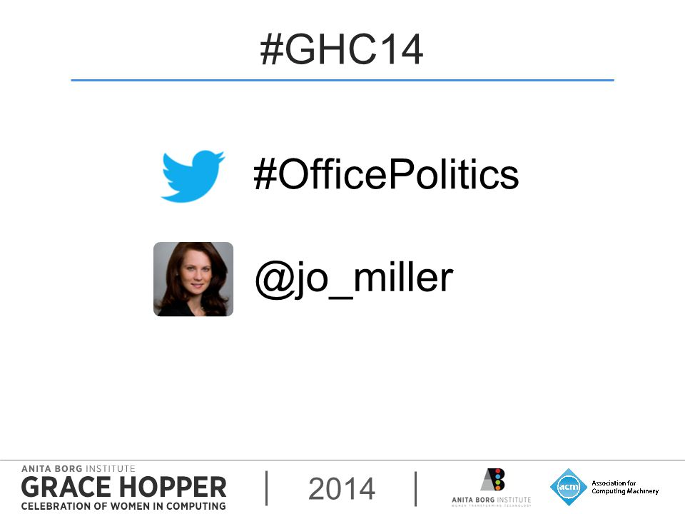 2014 #GHC14 #OfficePolitics @jo_miller