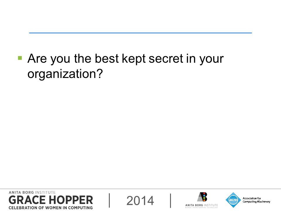 2014  Are you the best kept secret in your organization