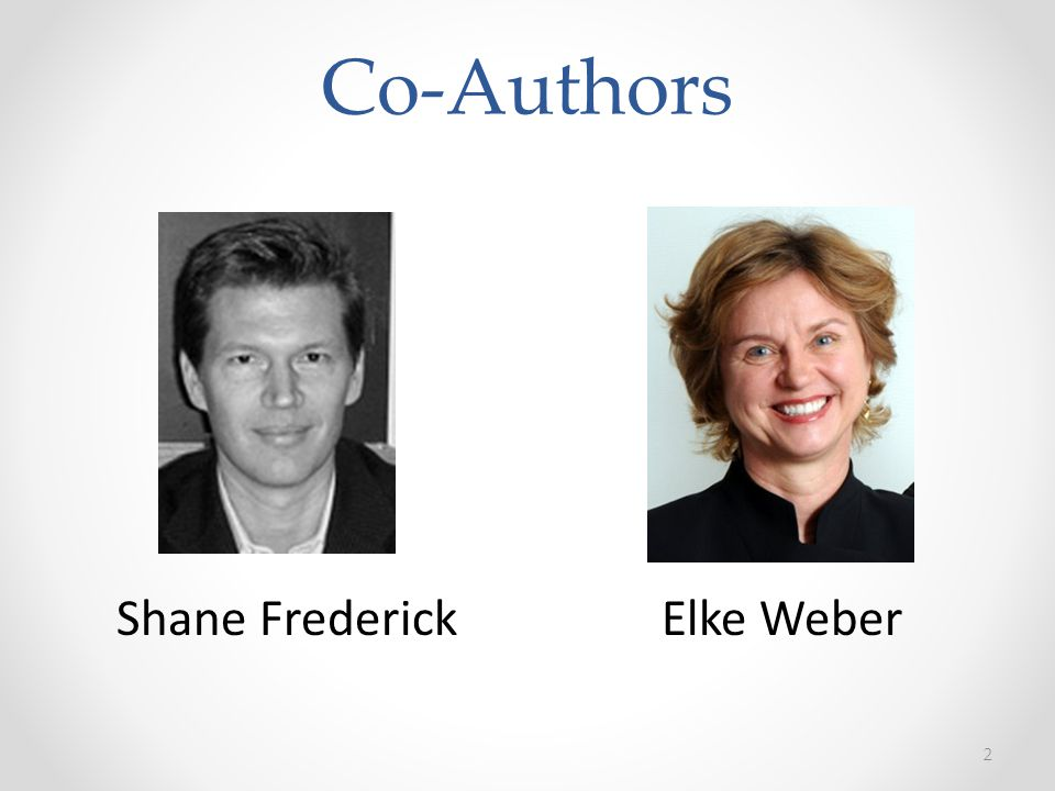 2 Co-Authors Shane FrederickElke Weber