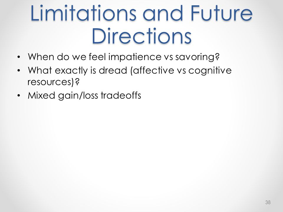 Limitations and Future Directions When do we feel impatience vs savoring.