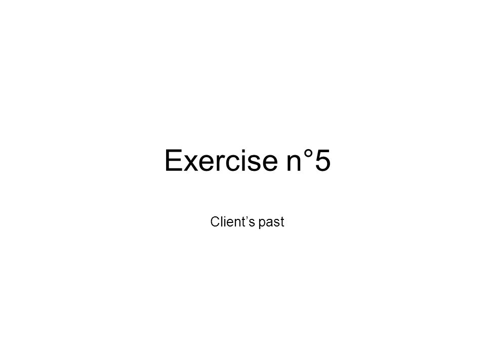 Exercise n°5 Client's past