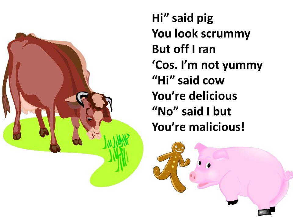 Hi said pig You look scrummy But off I ran 'Cos.