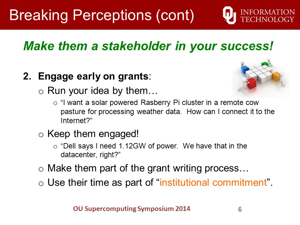 Breaking Perceptions (cont) Make them a stakeholder in your success.