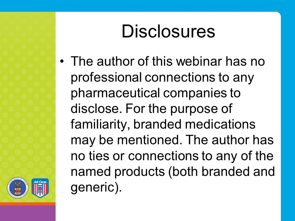 Disclosures The author of this webinar has no professional connections to any pharmaceutical companies to disclose.