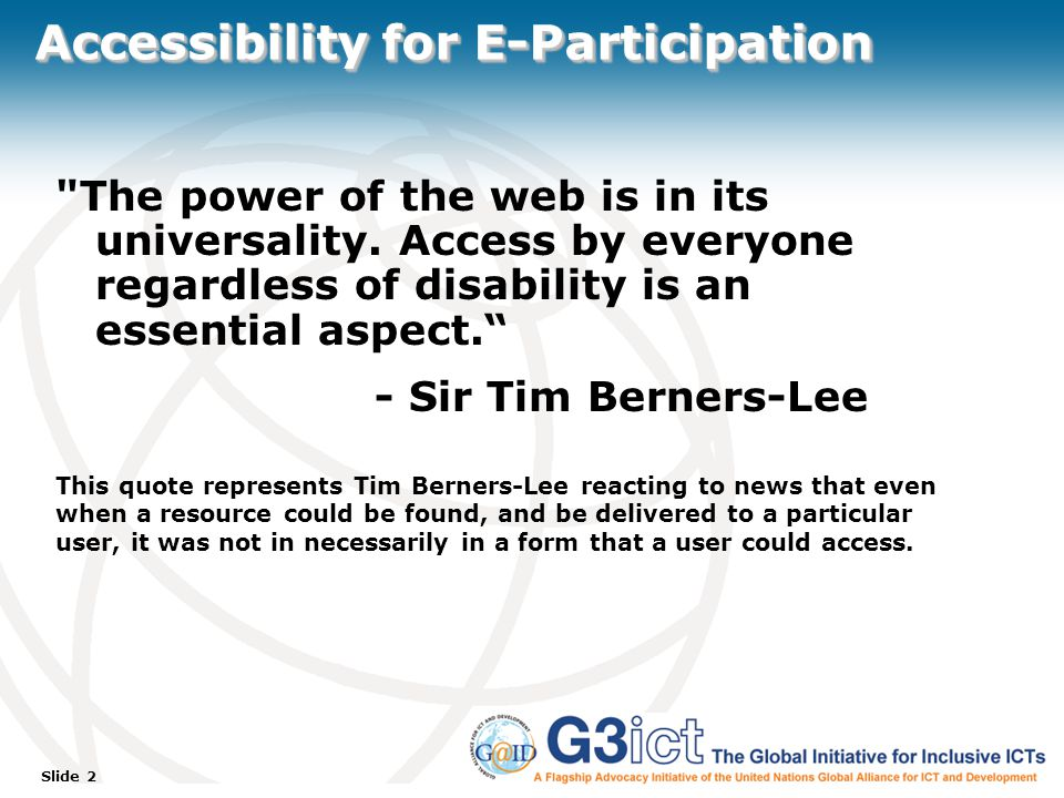 Slide 2 Accessibility for E-Participation The power of the web is in its universality.