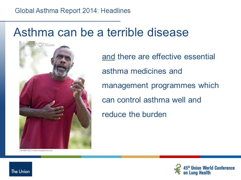 Asthma can be a terrible disease Global Asthma Report 2014: Headlines and there are effective essential asthma medicines and management programmes which can control asthma well and reduce the burden