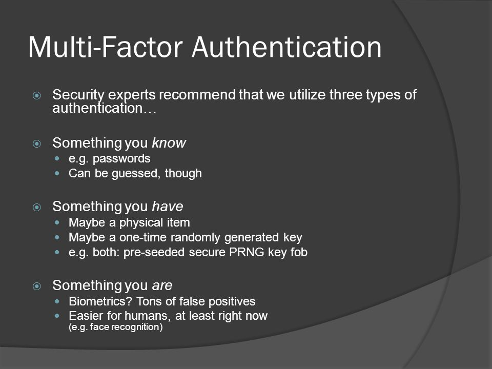 Multi-Factor Authentication  Security experts recommend that we utilize three types of authentication…  Something you know e.g.