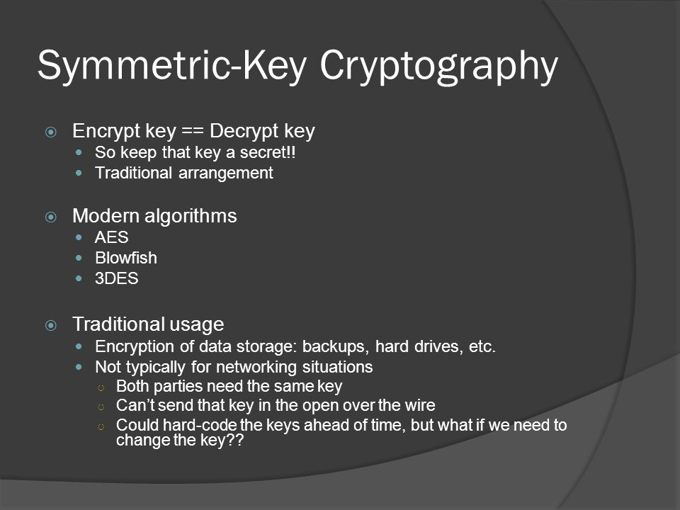 Symmetric-Key Cryptography  Encrypt key == Decrypt key So keep that key a secret!.