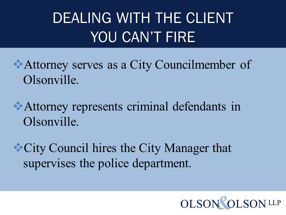 DEALING WITH THE CLIENT YOU CAN'T FIRE  Attorney serves as a City Councilmember of Olsonville.