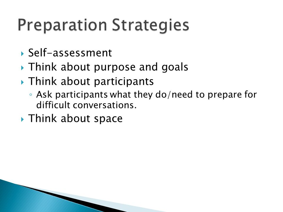  Self-assessment  Think about purpose and goals  Think about participants ◦ Ask participants what they do/need to prepare for difficult conversations.