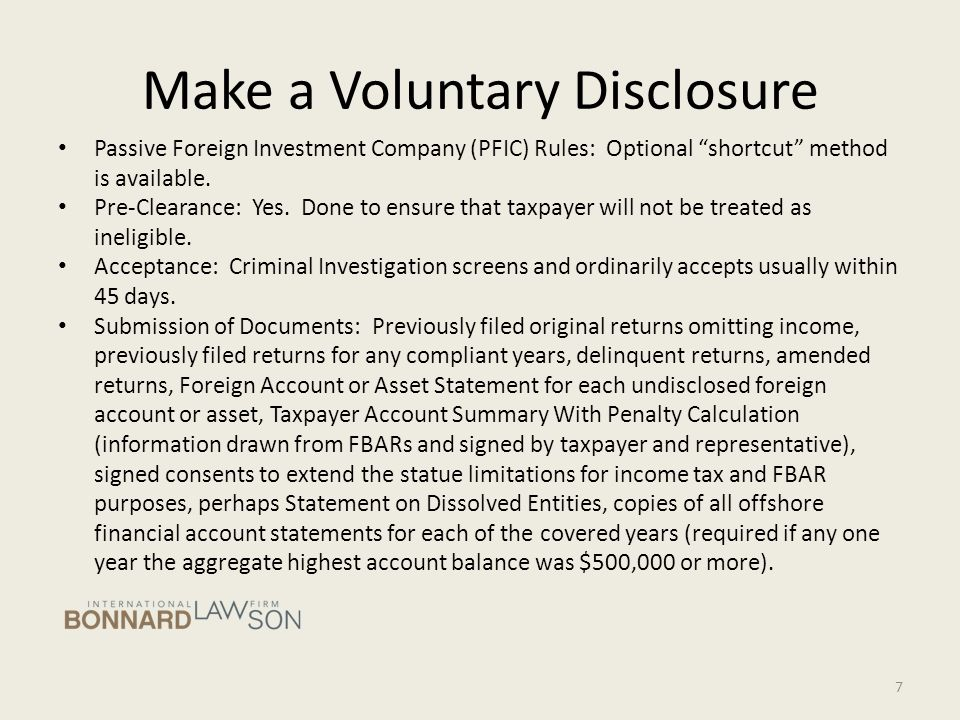 Make a Voluntary Disclosure Special Issues Regarding Trusts and Underlying Corporations: Disclosure of these entail special forms, e.g., Form 3520, Form 3520-A, Form 5471.
