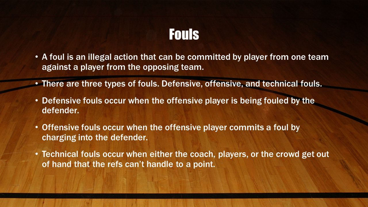 Fouls A foul is an illegal action that can be committed by player from one team against a player from the opposing team.