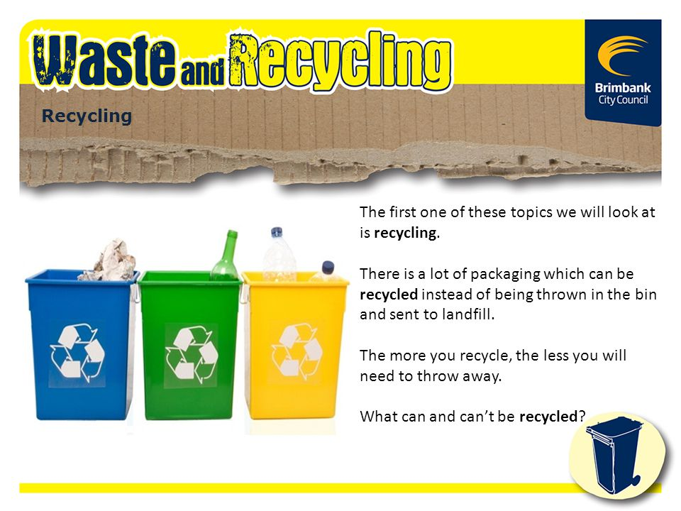Recycling The first one of these topics we will look at is recycling. There is a lot of packaging which can be recycled instead of being thrown in the
