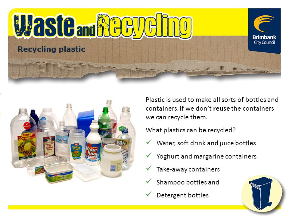 Plastic is used to make all sorts of bottles and containers. If we don't reuse the containers we can recycle them. What plastics can be recycled? Wate