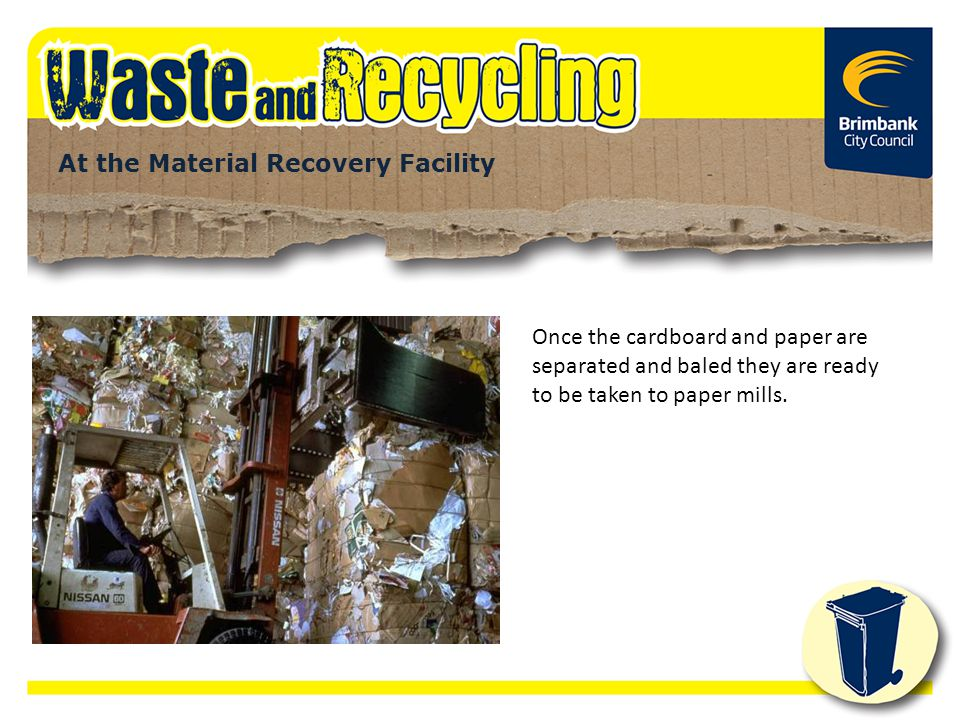 Once the cardboard and paper are separated and baled they are ready to be taken to paper mills. At the Material Recovery Facility