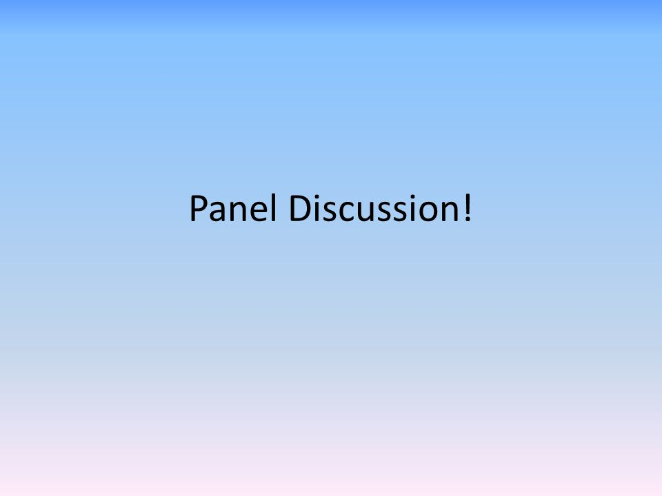 Panel Discussion!