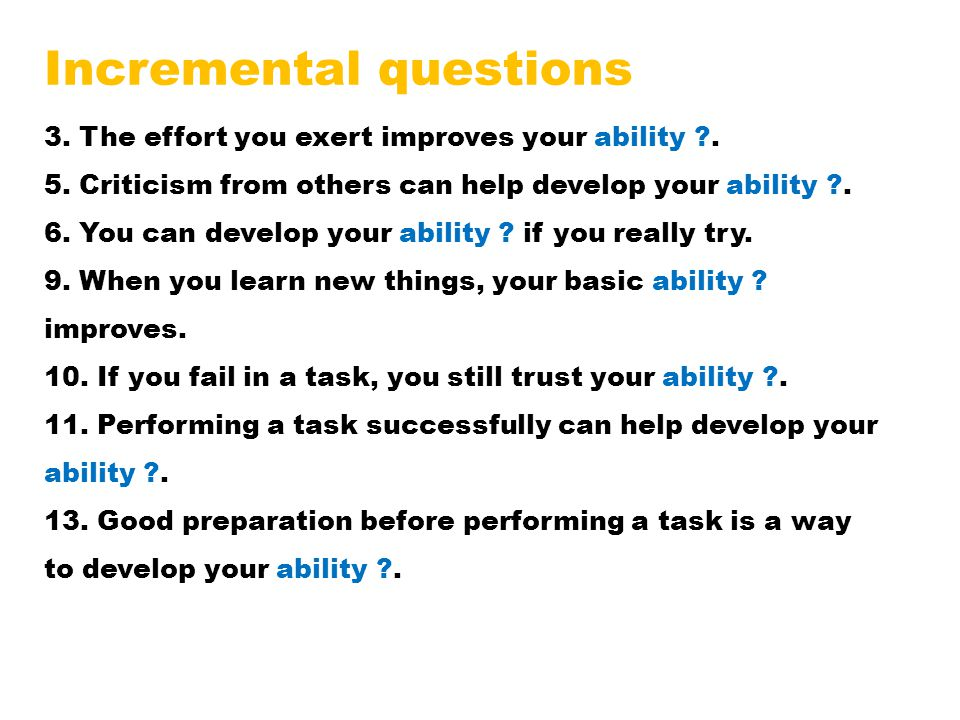 Incremental questions 3.The effort you exert improves your ability ?.
