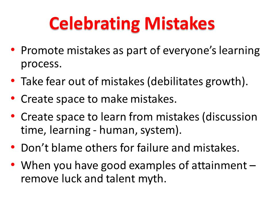 Promote mistakes as part of everyone's learning process.