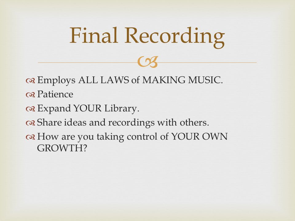   Employs ALL LAWS of MAKING MUSIC.  Patience  Expand YOUR Library.