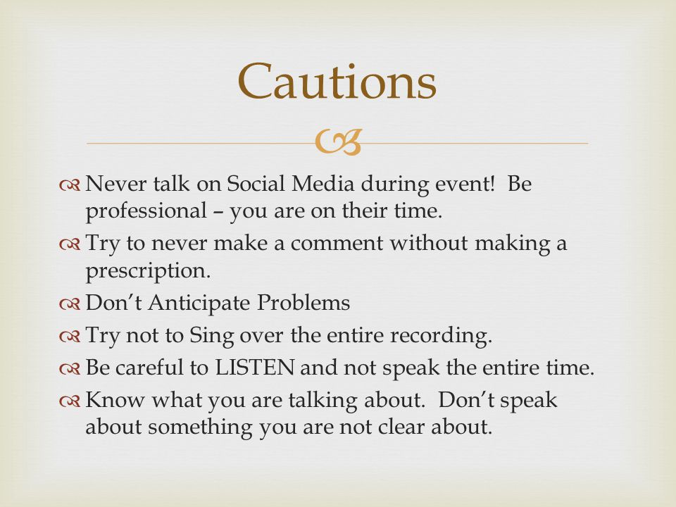   Never talk on Social Media during event.Be professional – you are on their time.