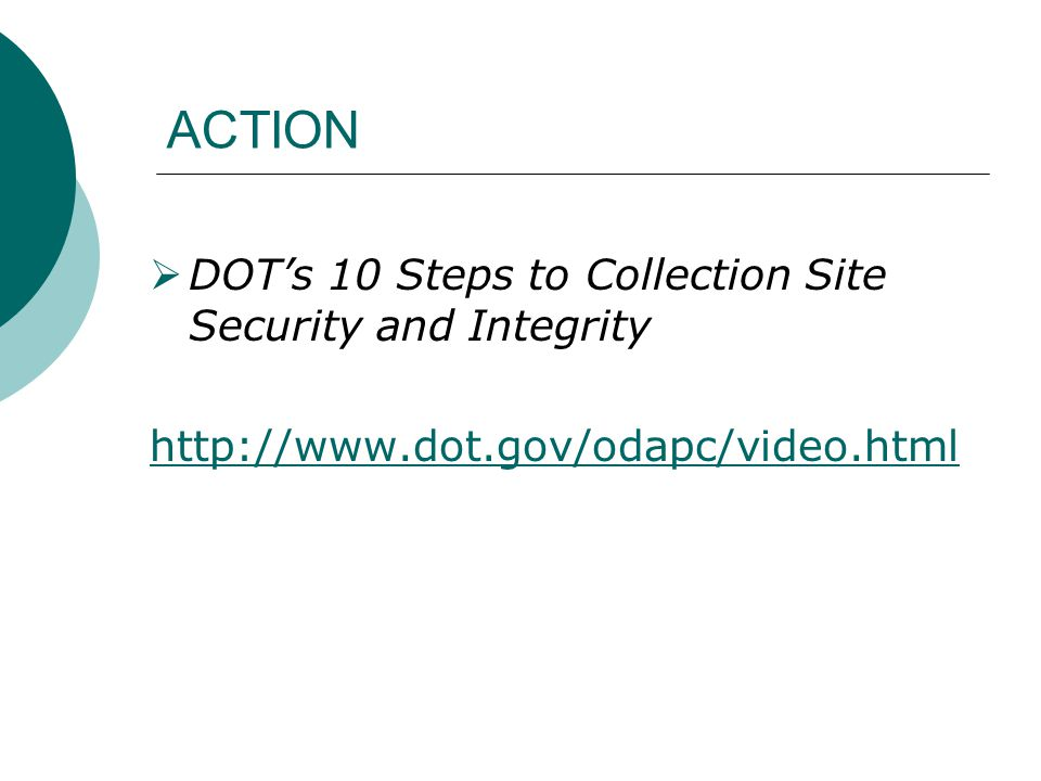 ACTION  DOT's 10 Steps to Collection Site Security and Integrity http://www.dot.gov/odapc/video.html