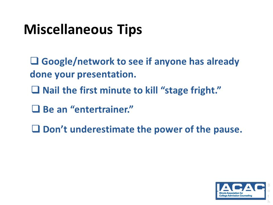 Miscellaneous Tips  Google/network to see if anyone has already done your presentation.