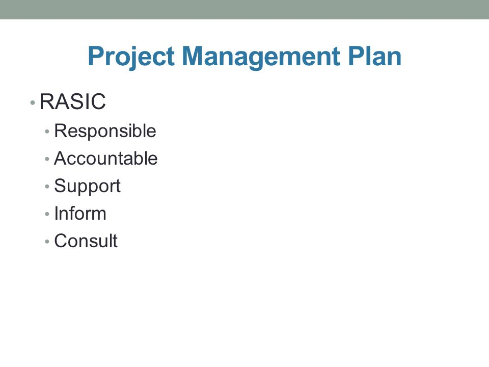 Project Management Plan RASIC Responsible Accountable Support Inform Consult
