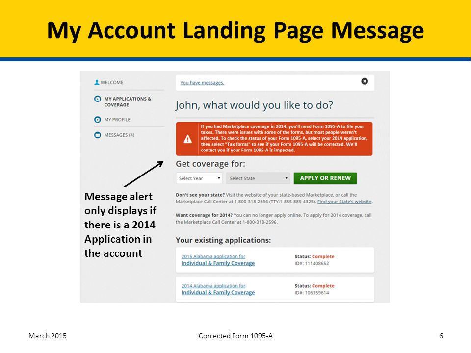 March 20156 My Account Landing Page Message Message alert only displays if there is a 2014 Application in the account Corrected Form 1095-A