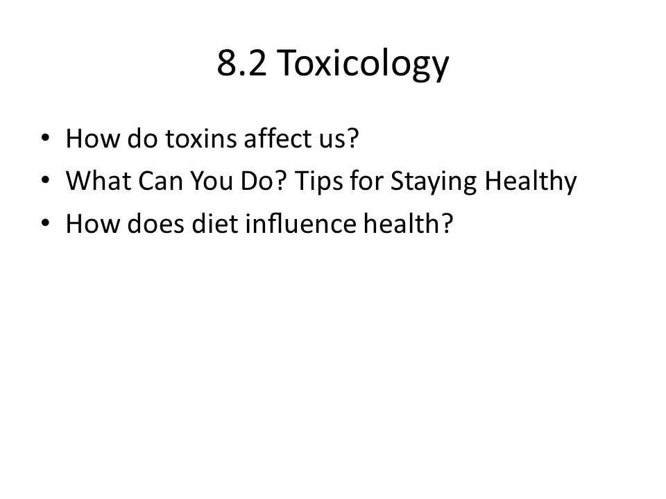 8.2 Toxicology How do toxins affect us. What Can You Do.