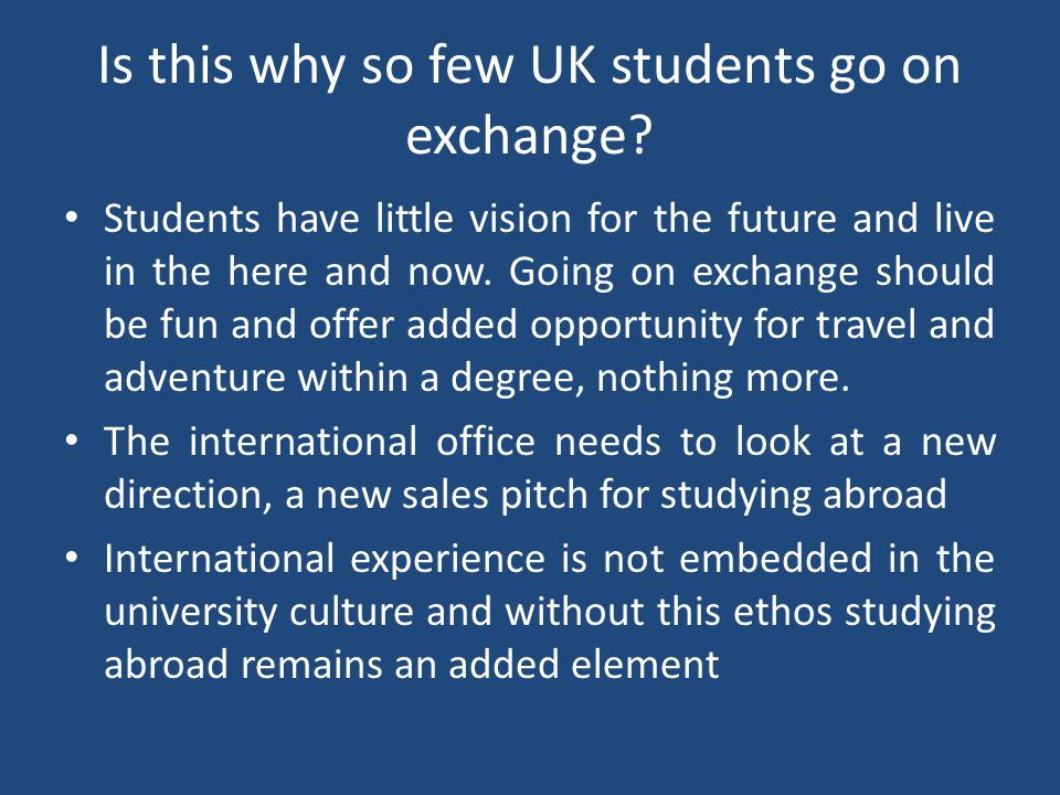 Is this why so few UK students go on exchange? Students have little vision for the future and live in the here and now. Going on exchange should be fu